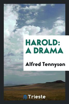 Harold: A Drama - Tennyson, Alfred, Lord