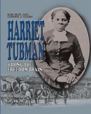 Harriet Tubman: Riding the Freedom Train - Blue, Rose J, and Naden, Corinne J