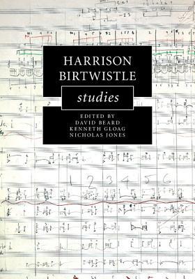 Harrison Birtwistle Studies - Beard, David (Editor), and Gloag, Kenneth (Editor), and Jones, Nicholas (Editor)