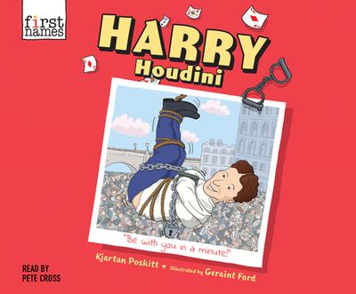 Harry Houdini - Poskitt, Kjartan, and Cross, Pete (Narrator)