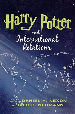 Harry Potter and International Relations - Nexon, Daniel H (Editor), and Neumann, Iver B (Editor), and Folker, Brian (Contributions by)