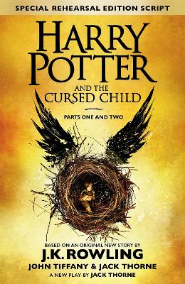 Harry Potter and the Cursed Child - Parts One and Two (Special Rehearsal Edition): The Official Script Book of the Original West End Production - Rowling, J. K., and Thorne, Jack, and Tiffany, John