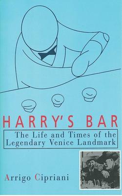 Harry's Bar: The Life and Times of the Legendary Venice Landmark - Cipriani, Arrigo