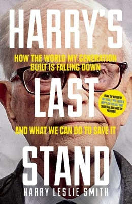 Harry's Last Stand: How the world my generation built is falling down, and what we can do to save it - Smith, Harry Leslie