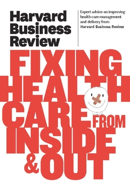 Harvard Business Review on Fixing Healthcare from Inside & Out - Harvard Business Review