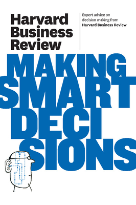 Harvard Business Review on Making Smart Decisions - Harvard Business Review