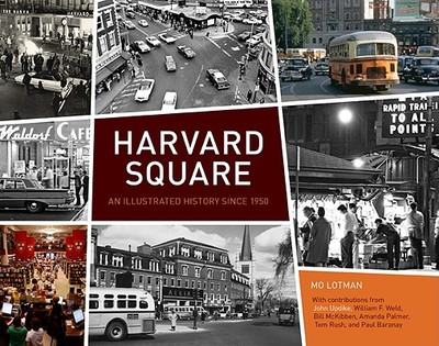 Harvard Square: An Illustrated History Since 1950 - Lotman, Mo, and Updike, John (Commentaries by), and Rush, Tom (Commentaries by)