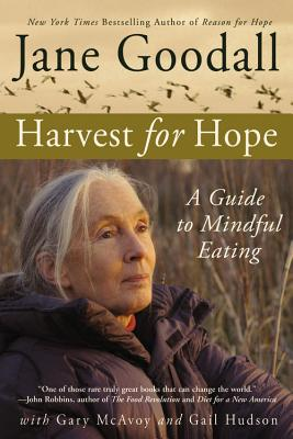 Harvest for Hope: A Guide to Mindful Eating - Goodall, Jane, Dr., Ph.D., and McAvoy, Gary, and Hudson, Gail
