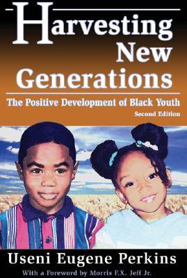 Harvesting New Generations: The Positive Development of Black Youth - Perkins, Useni Eugene