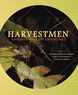 Harvestmen: The Biology of Opiliones - Pinto-Da-Rocha, Ricardo (Editor), and Machado, Glauco (Editor), and Giribet, Gonzalo (Editor)