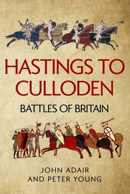 Hastings to Culloden: Battles of Britain - Young, Peter, and Adair, John
