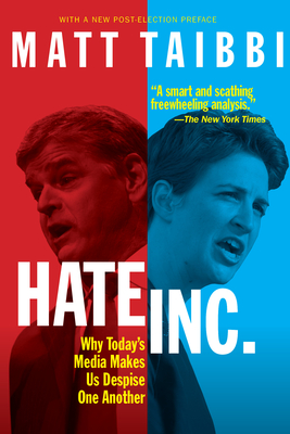 Hate, Inc.: Why Today's Media Makes Us Despise One Another - Taibbi, Matt