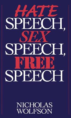 Hate Speech, Sex Speech, Free Speech - Wolfson, Nicholas