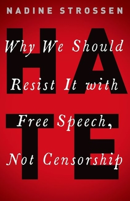 Hate: Why We Should Resist It with Free Speech, Not Censorship - Strossen, Nadine