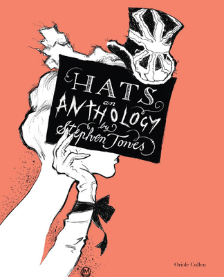Hats: An Anthology - Jones, Stephen, and Cullen, Oriole