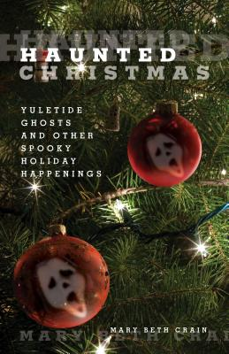 Haunted Christmas: Yuletide Ghosts and Other Spooky Holiday Happenings - Crain, Mary Beth
