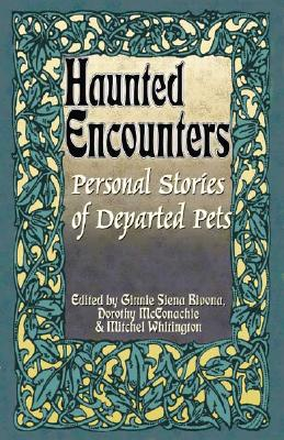 Haunted Encounters: Personal Stories of Departed Pets - Bivona, Ginnie S, and Siena-Bivona, Ginnie (Editor), and Whitington, Mitchel (Editor)