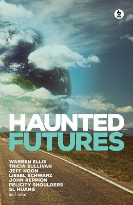 Haunted Futures - Jones, Salome, and Ellis, Warren, and Sullivan, Tricia