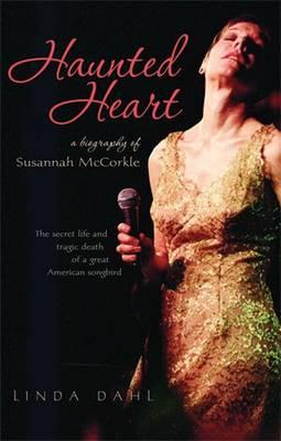 Haunted Heart: A Biography of Susannah McCorkle - Dahl, Linda