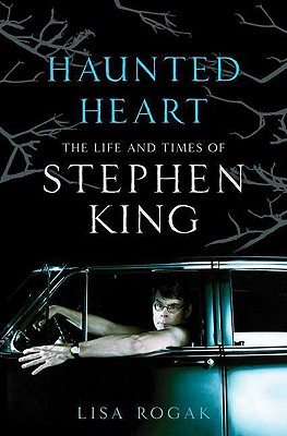 Haunted Heart: The Life and Times of Stephen King - Rogak, Lisa