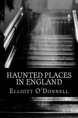 Haunted Places In England Book By Elliott O 39 Donnell 1