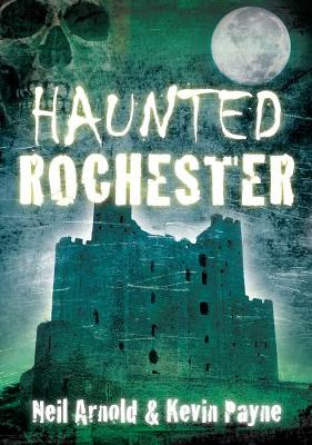 Haunted Rochester - Arnold, Neil