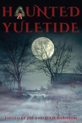 Haunted Yuletide - Barnson, Jay (Editor), and Barnson, Julie (Editor)