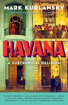Havana: A Subtropical Delirium - Kurlansky, Mark