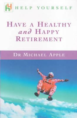 Have a Healthy and Happy Retirement - Apple, Michael, Dr.
