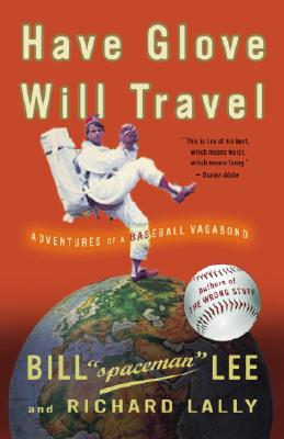 Have Glove, Will Travel: Adventures of a Baseball Vagabond - Lee, Bill, Professor, and Lally, Richard