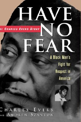 Have No Fear: The Charles Evers Story - Evers, Charles, and Szanton, Andrew