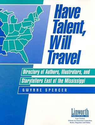 Have Talent, Will Travel: Directory of Authors, Illustrators and Storytellers West of the Mississippi - Spencer, Gwynne