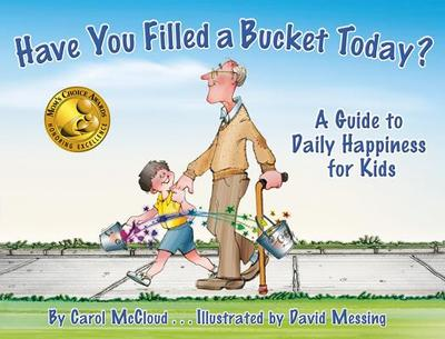 Have You Filled a Bucket Today?: A Guide to Daily Happiness for Kids - McCloud, Carol, and Lundgren, Merrill (Foreword by)