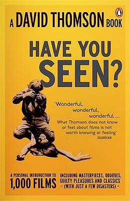 'Have You Seen...?': a Personal Introduction to 1,000 Films including masterpieces, oddities and guilty pleasures (with just a few disasters) - Thomson, David