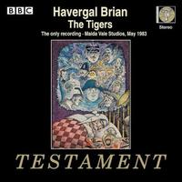 Havergal Brian: The Tigers - Alan Opie (vocals); Alan Watt (vocals); Alison Hargan (vocals); Ameral Gunson (vocals); Anne-Marie Owens (vocals);...