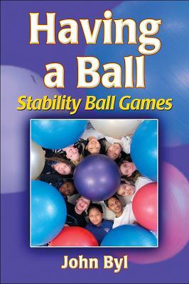 Having a Ball: Stability Ball Games - Byl, John, Dr.