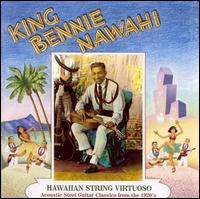 Hawaiian String Virtuoso: Steel Guitar Recordings of the 1920's - King Ben Nawahi