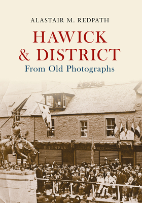 Hawick & District From Old Photographs - Redpath, Alastair M.
