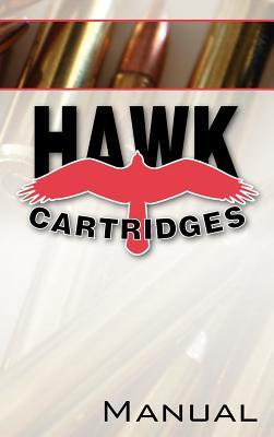 Hawk Cartridges Reloading Manual - Zeglin, Fred D, and Van Zwoll, Wayne, and Petrov, Michael