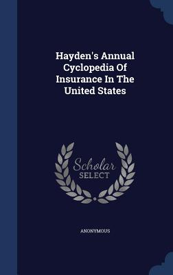 Hayden's Annual Cyclopedia of Insurance in the United States - Anonymous
