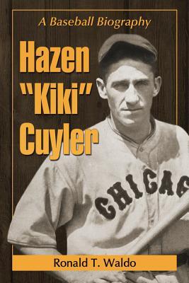 """Hazen """"kiki"""" Cuyler: A Baseball Biography - Waldo, Ronald T"""