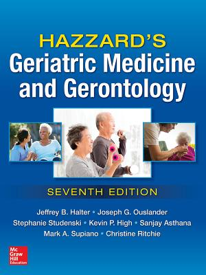 Hazzard's Geriatric Medicine and Gerontology, Seventh Edition - Halter, Jeffrey B., and Ouslander, Joseph G., and Studenski, Stephanie