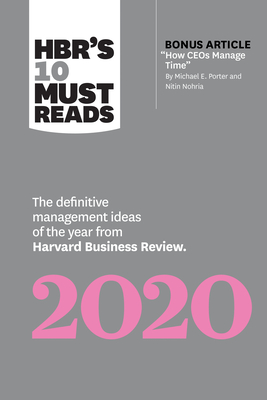 Hbr's 10 Must Reads 2020: The Definitive Management Ideas of the Year from Harvard Business Review (with Bonus Article How Ceos Manage Time by Michael E. Porter and Nitin Nohria) - Review, Harvard Business, and Porter, Michael E, and Nohria, Nitin
