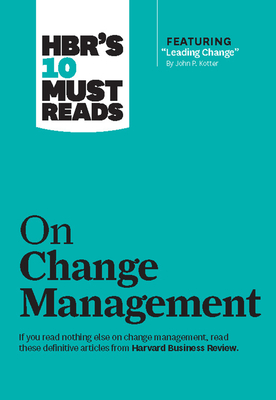 """HBR's 10 Must Reads on Change Management (including featured article """"Leading Change,"""" by John P. Kotter) - Harvard Business Review, and Kotter, John P., and Kim, W.Chan"""