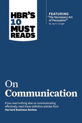Hbr's 10 Must Reads on Communication (with Featured Article the Necessary Art of Persuasion, by Jay A. Conger) - Review, Harvard Business, and Cialdini, Robert B, and Morgan, Nick