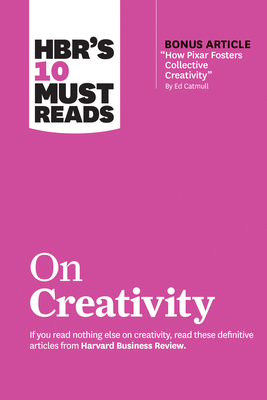 Hbr's 10 Must Reads on Creativity (with Bonus Article How Pixar Fosters Collective Creativity by Ed Catmull) - Review, Harvard Business, and Gino, Francesca, and Grant, Adam