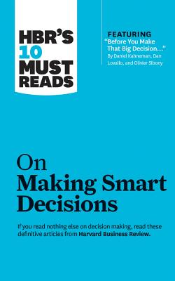 HBR's 10 Must Reads on Making Smart Decisions - Harvard Business Review, and Kahneman, Daniel, PhD, and Charan, Ram