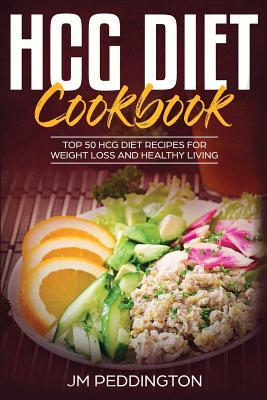 HCG Diet CookBook: Top 50 HCG Diet Recipes for Weight Loss and Healthy Living - Peddington, Jm