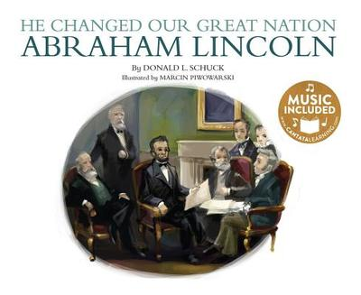 He Changed Our Great Nation: Abraham Lincoln - Schuck, Donald L