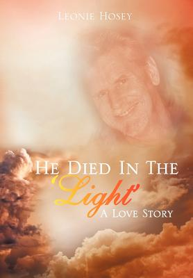He Died in the 'Light': A Love Story - Hosey, Leonie